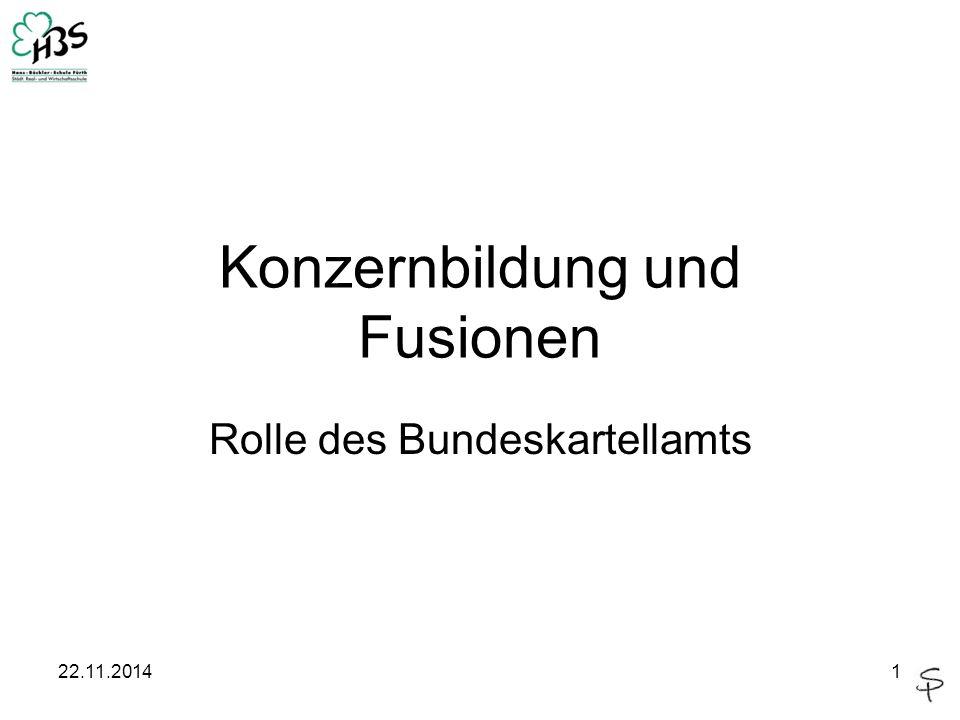 Konzernbildung und Fusionen Rolle des Bundeskartellamts 22.11.20141