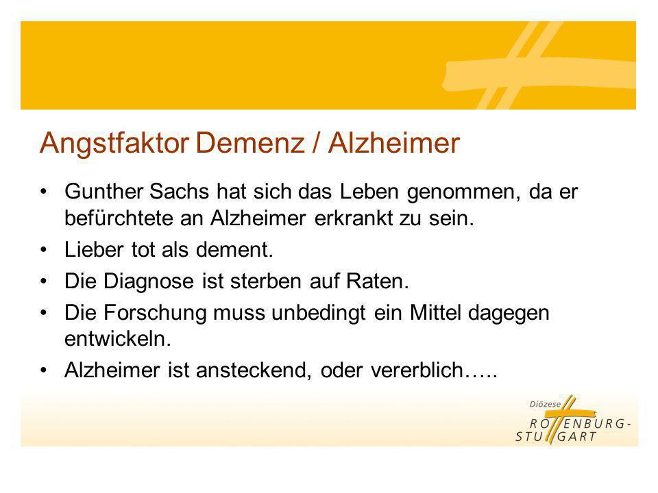 Angstfaktor Demenz / Alzheimer Gunther Sachs hat sich das Leben genommen, da er befürchtete an Alzheimer erkrankt zu sein. Lieber tot als dement. Die