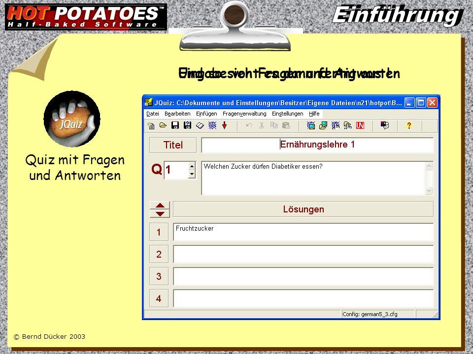 © Bernd Dücker 2003 Und so sieht es dann fertig aus ! Multiple-Choice- Aufgaben Eingabe von Fragen und Antworten