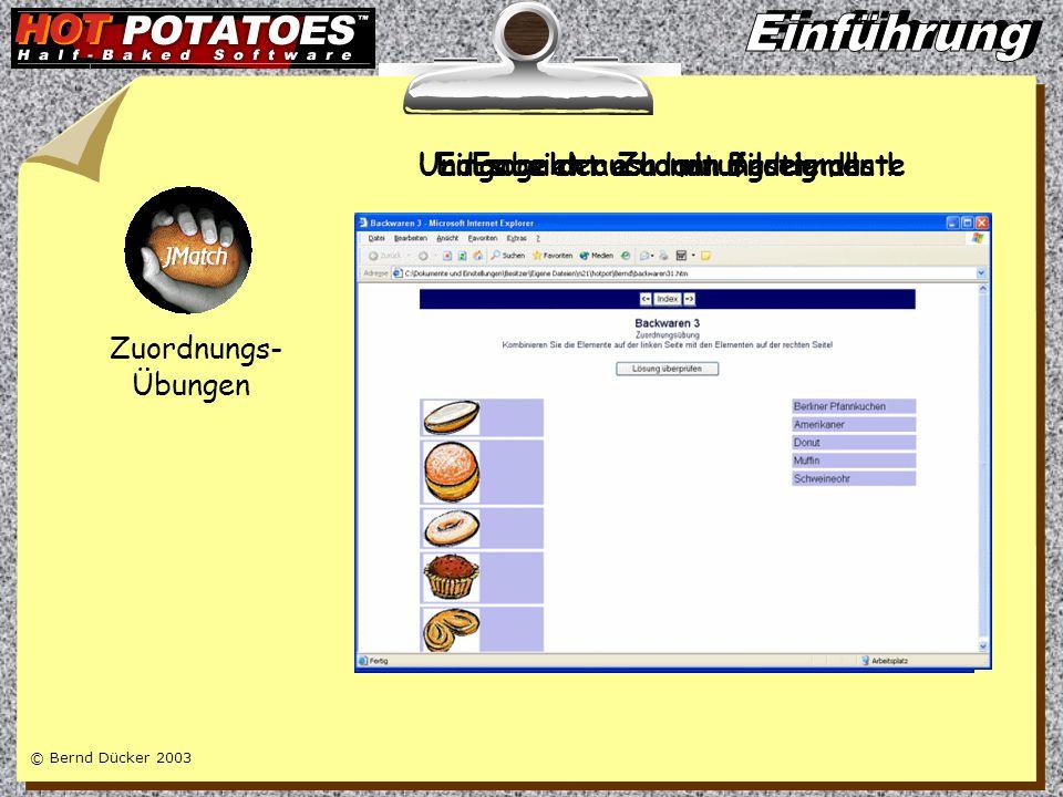 © Bernd Dücker 2003 Zuordnungs- Übungen Eingabe der ZuordnungselementeUnd so sieht es dann fertig aus !Es geht auch mit Bildern !!!