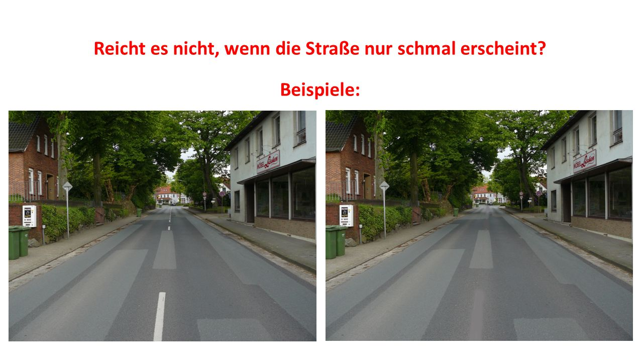 Reicht es nicht, wenn die Straße nur schmal erscheint Beispiele: