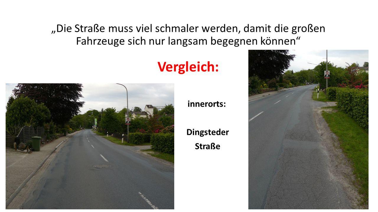 """""""Die Straße muss viel schmaler werden, damit die großen Fahrzeuge sich nur langsam begegnen können Vergleich: innerorts: Dingsteder Straße"""