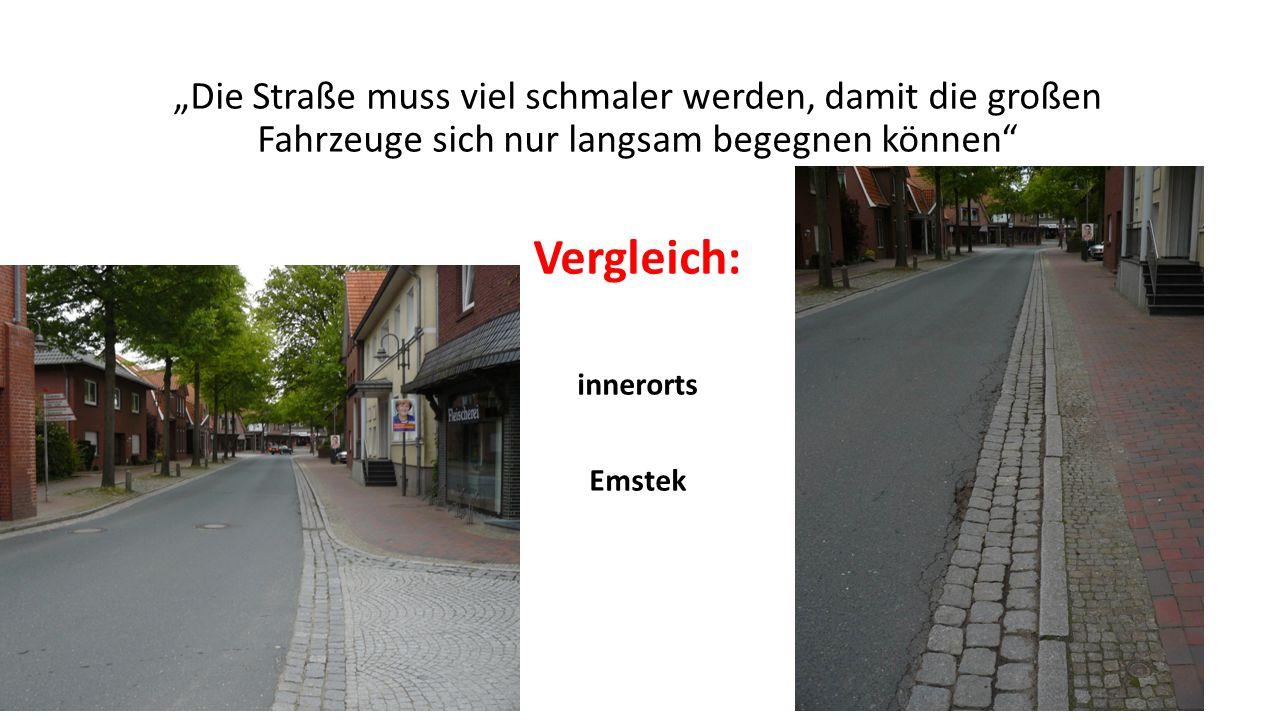 """""""Die Straße muss viel schmaler werden, damit die großen Fahrzeuge sich nur langsam begegnen können Vergleich: innerorts Emstek"""