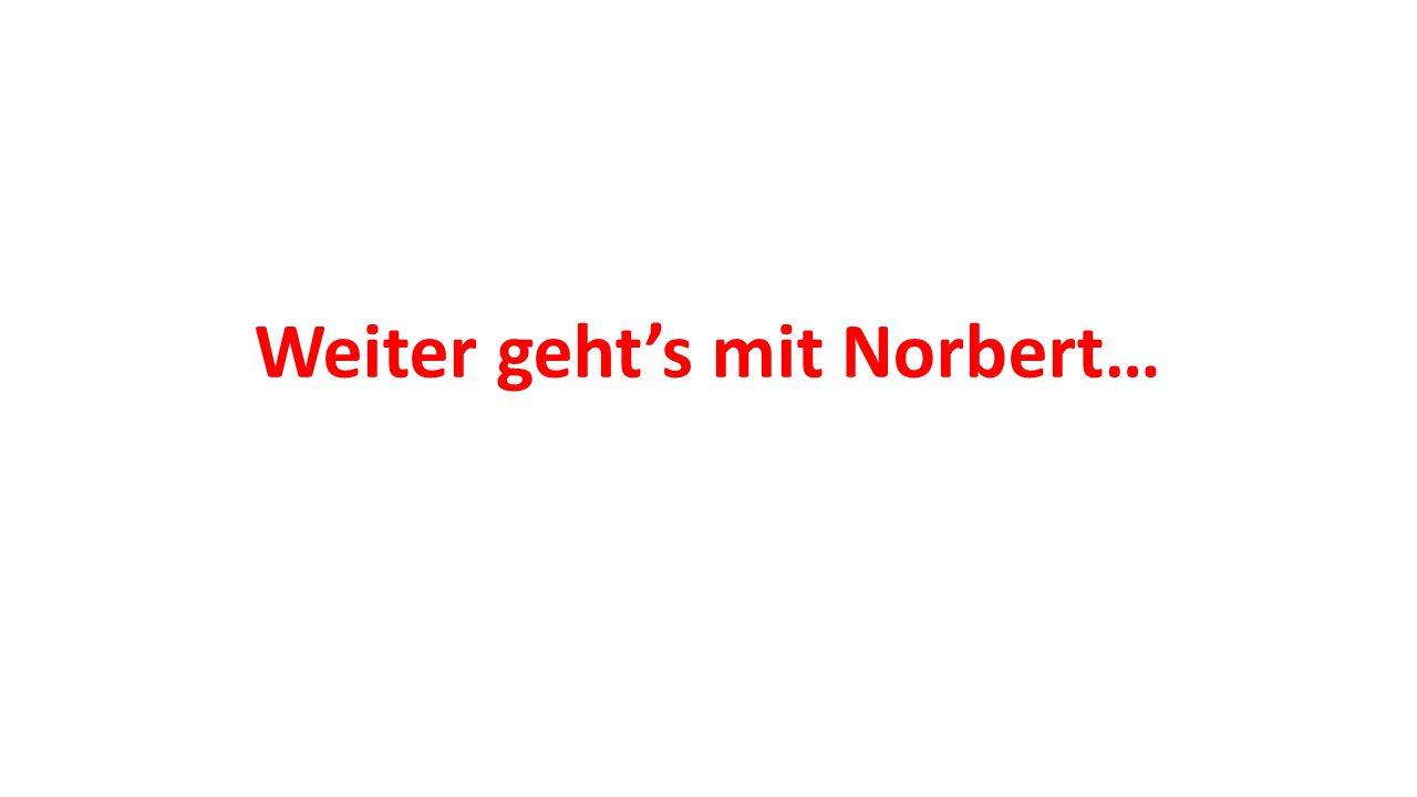 Weiter geht's mit Norbert…