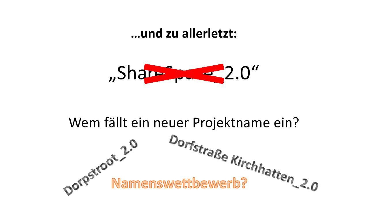 """…und zu allerletzt: """"ShareSpace_2.0 Wem fällt ein neuer Projektname ein"""