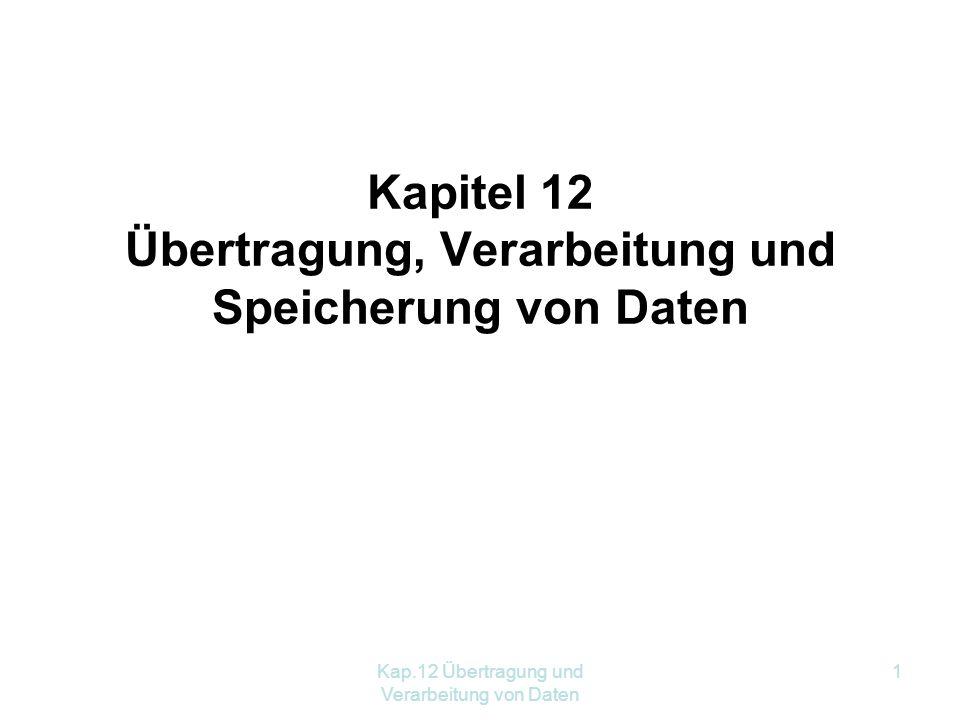 Kap.12 Übertragung und Verarbeitung von Daten 1 Kapitel 12 Übertragung, Verarbeitung und Speicherung von Daten