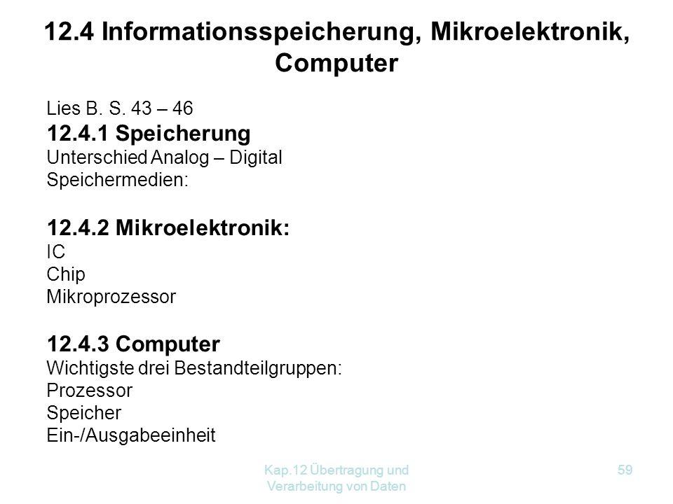 Kap.12 Übertragung und Verarbeitung von Daten 59 12.4 Informationsspeicherung, Mikroelektronik, Computer Lies B.