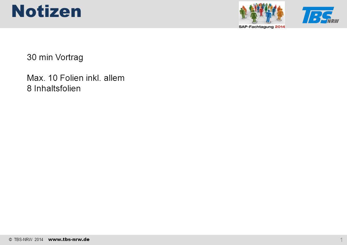 © TBS-NRW 2014 www.tbs-nrw.de Notizen 1 30 min Vortrag Max. 10 Folien inkl. allem 8 Inhaltsfolien
