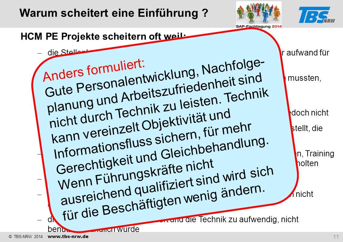 © TBS-NRW 2014 www.tbs-nrw.de HCM PE Projekte scheitern oft weil:  die Stellenbeschreibungen schon sehr alt, längst überholt und der aufwand für die