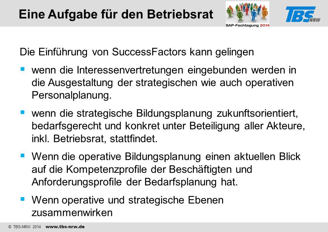 © TBS-NRW 2014 www.tbs-nrw.de Eine Aufgabe für den Betriebsrat Die Einführung von SuccessFactors kann gelingen  wenn die Interessenvertretungen einge