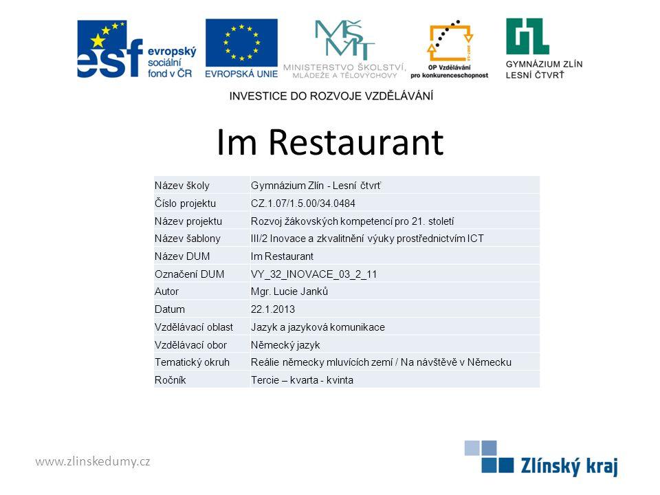 Im Restaurant Speisekarte – bestellen – Vorspeise – schmecken – Hauptgang – aussuchen Nachtisch – anbieten – Kellner – empfehlen – Rechnung – loben – Besteck 1.Also Ihren Chefkoch muss man einfach......................................, so ein köstliches Menü habe ich schon lange nicht gegessen.