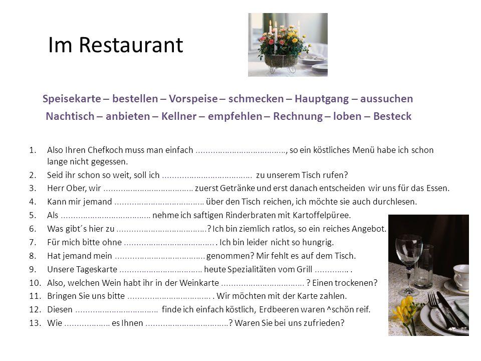 Im Restaurant Speisekarte – bestellen – Vorspeise – schmecken – Hauptgang – aussuchen Nachtisch – anbieten – Kellner – empfehlen – Rechnung – loben –
