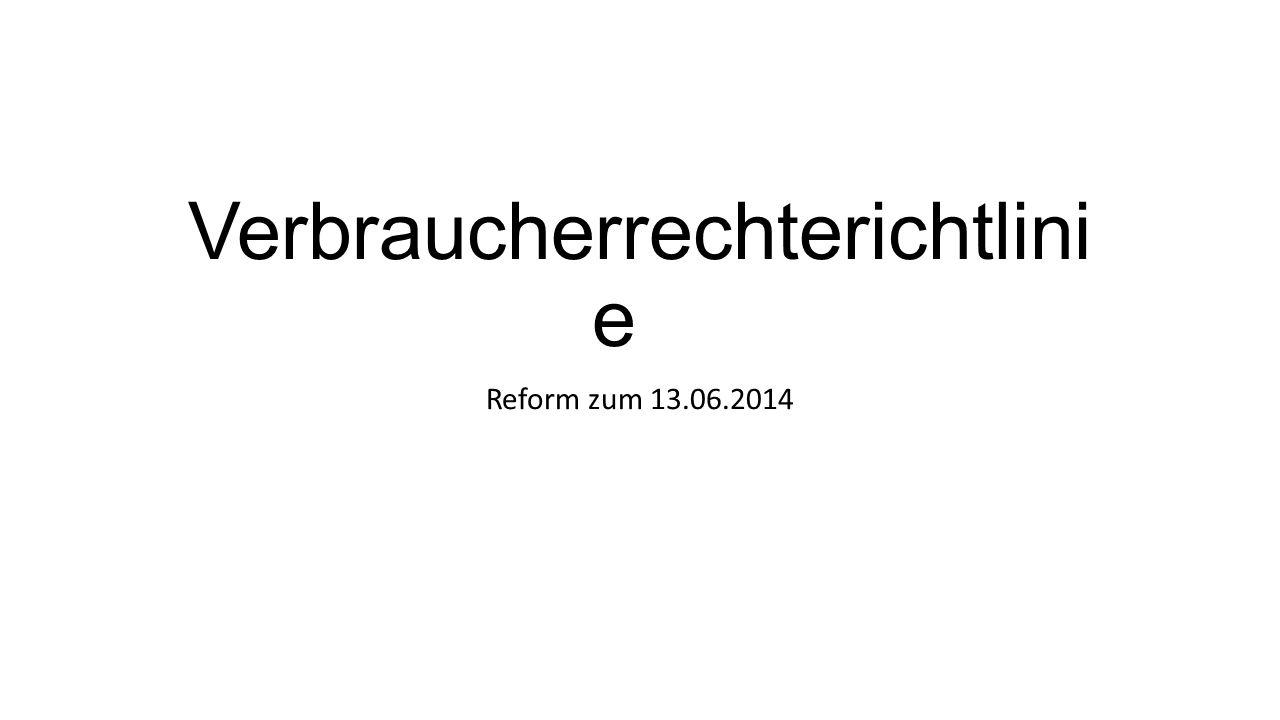 Verbraucherrechterichtlini e Reform zum 13.06.2014