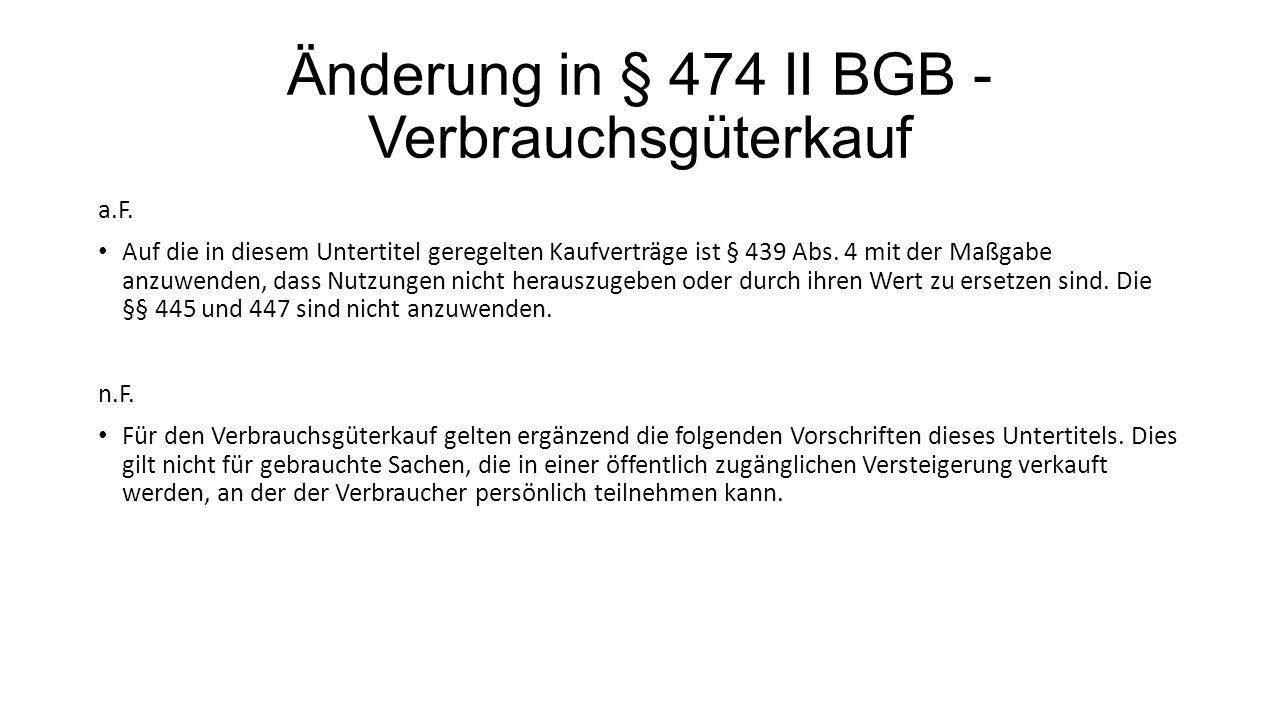 Änderung in § 474 II BGB - Verbrauchsgüterkauf a.F. Auf die in diesem Untertitel geregelten Kaufverträge ist § 439 Abs. 4 mit der Maßgabe anzuwenden,
