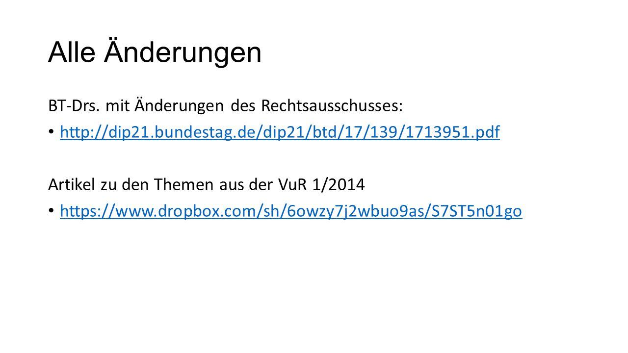 Alle Änderungen BT-Drs. mit Änderungen des Rechtsausschusses: http://dip21.bundestag.de/dip21/btd/17/139/1713951.pdf Artikel zu den Themen aus der VuR