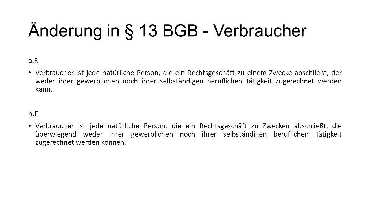 Änderung in § 13 BGB - Verbraucher a.F.
