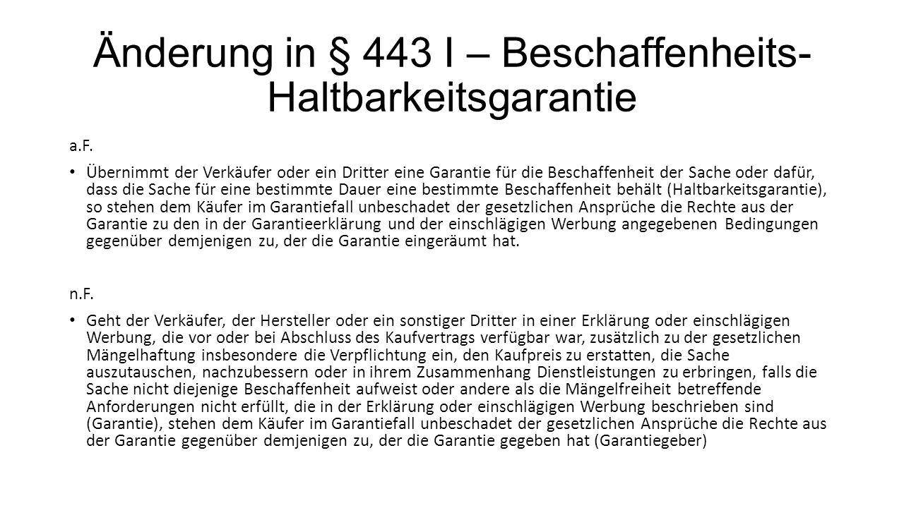 Änderung in § 443 I – Beschaffenheits- Haltbarkeitsgarantie a.F. Übernimmt der Verkäufer oder ein Dritter eine Garantie für die Beschaffenheit der Sac
