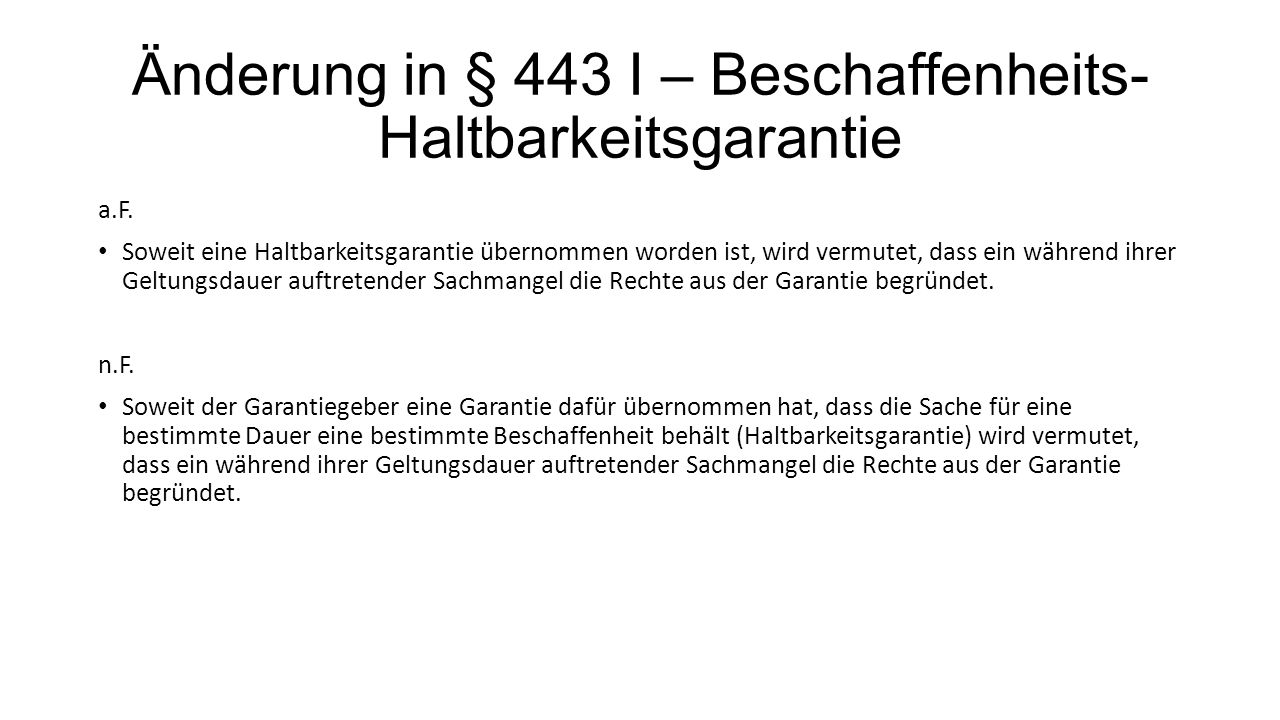 Änderung in § 443 I – Beschaffenheits- Haltbarkeitsgarantie a.F. Soweit eine Haltbarkeitsgarantie übernommen worden ist, wird vermutet, dass ein währe