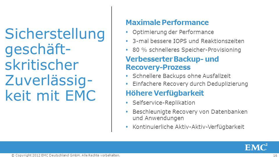 16 © Copyright 2012 EMC Deutschland GmbH. Alle Rechte vorbehalten. Sicherstellung geschäft- skritischer Zuverlässig- keit mit EMC Maximale Performance
