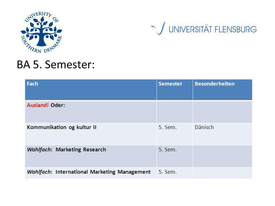 BA 5. Semester: FachSemesterBesonderheiten Ausland! Oder: Kommunikation og kultur II5. Sem.Dänisch Wahlfach: Marketing Research5. Sem. Wahlfach: Inter