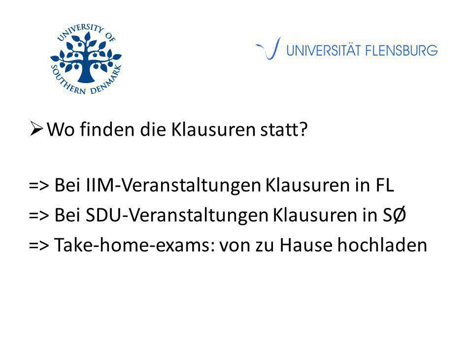 Wo finden die Klausuren statt? => Bei IIM-Veranstaltungen Klausuren in FL => Bei SDU-Veranstaltungen Klausuren in SØ => Take-home-exams: von zu Haus