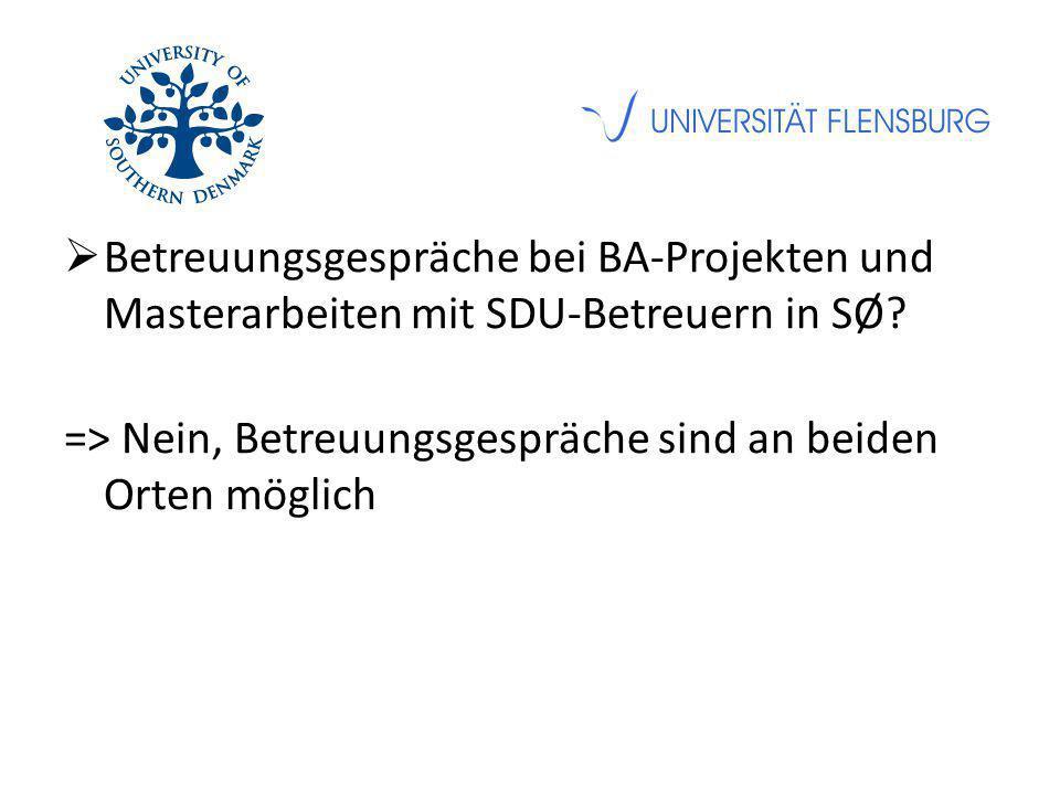 Betreuungsgespräche bei BA-Projekten und Masterarbeiten mit SDU-Betreuern in SØ? => Nein, Betreuungsgespräche sind an beiden Orten möglich
