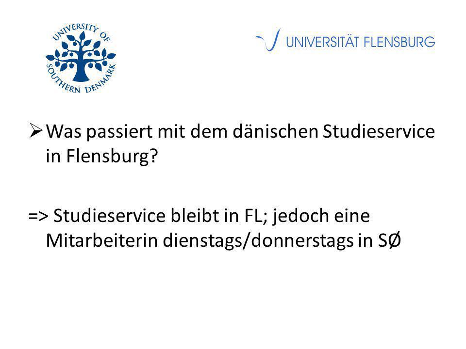  Was passiert mit dem dänischen Studieservice in Flensburg? => Studieservice bleibt in FL; jedoch eine Mitarbeiterin dienstags/donnerstags in SØ