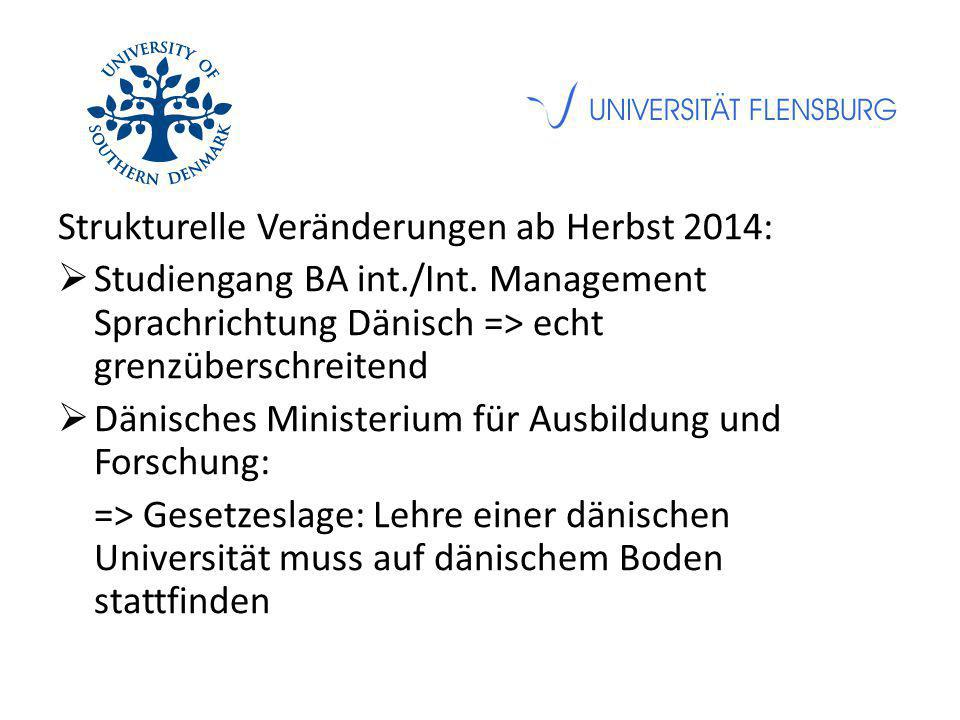 Strukturelle Veränderungen ab Herbst 2014:  Studiengang BA int./Int. Management Sprachrichtung Dänisch => echt grenzüberschreitend  Dänisches Minist