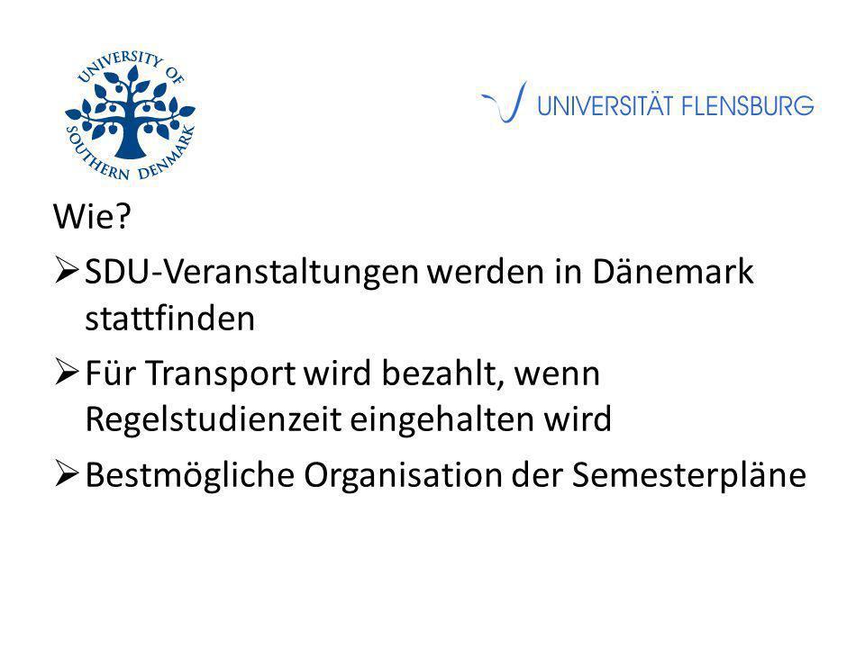 Wie?  SDU-Veranstaltungen werden in Dänemark stattfinden  Für Transport wird bezahlt, wenn Regelstudienzeit eingehalten wird  Bestmögliche Organisa