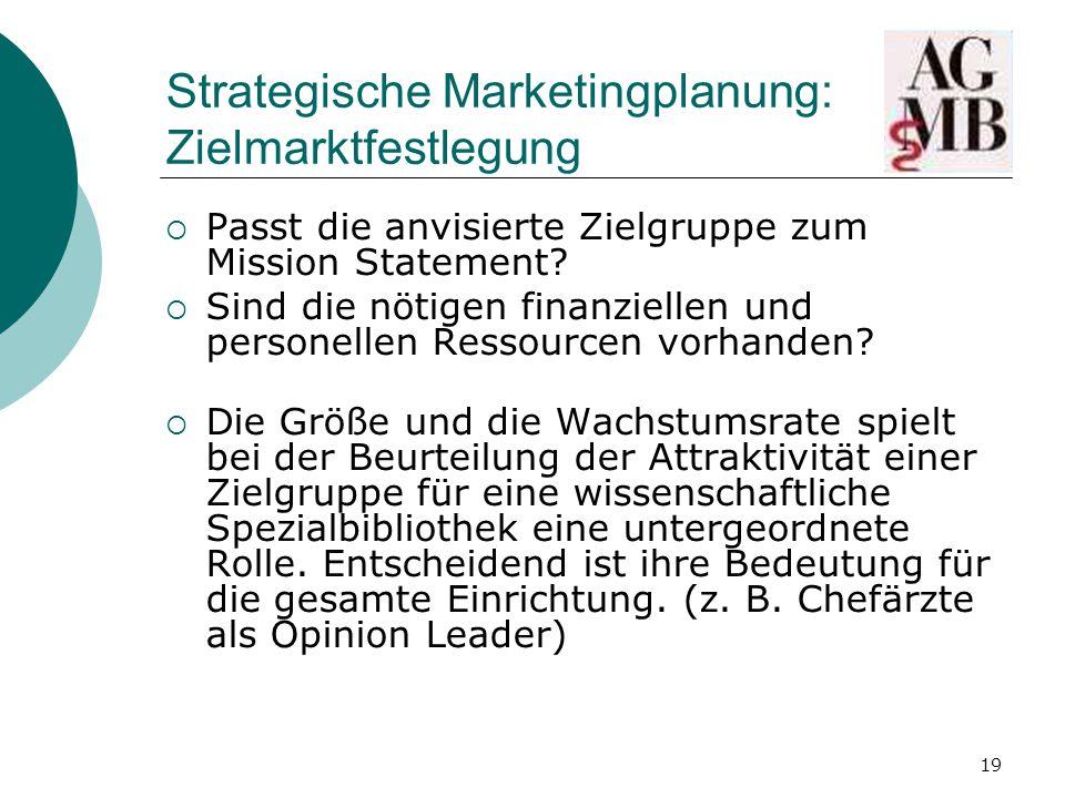 19 Strategische Marketingplanung: Zielmarktfestlegung  Passt die anvisierte Zielgruppe zum Mission Statement.