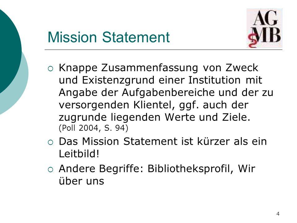 4 Mission Statement  Knappe Zusammenfassung von Zweck und Existenzgrund einer Institution mit Angabe der Aufgabenbereiche und der zu versorgenden Klientel, ggf.