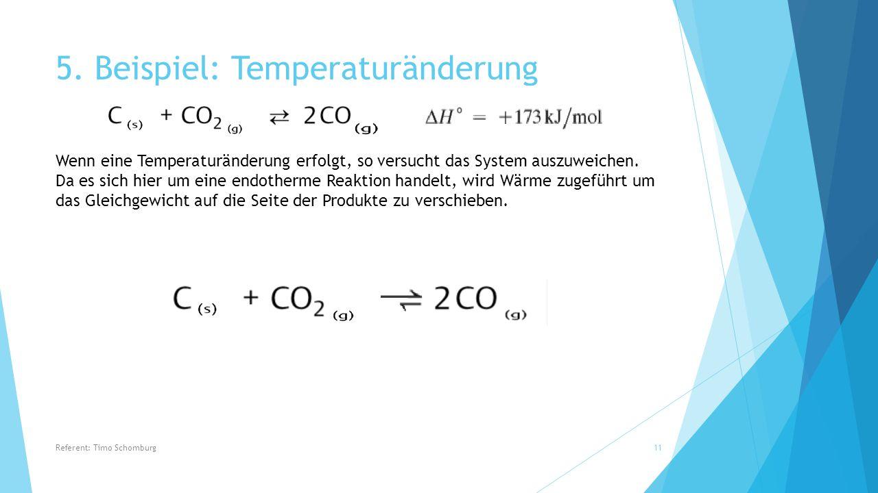 5. Beispiel: Temperaturänderung Wenn eine Temperaturänderung erfolgt, so versucht das System auszuweichen. Da es sich hier um eine endotherme Reaktion