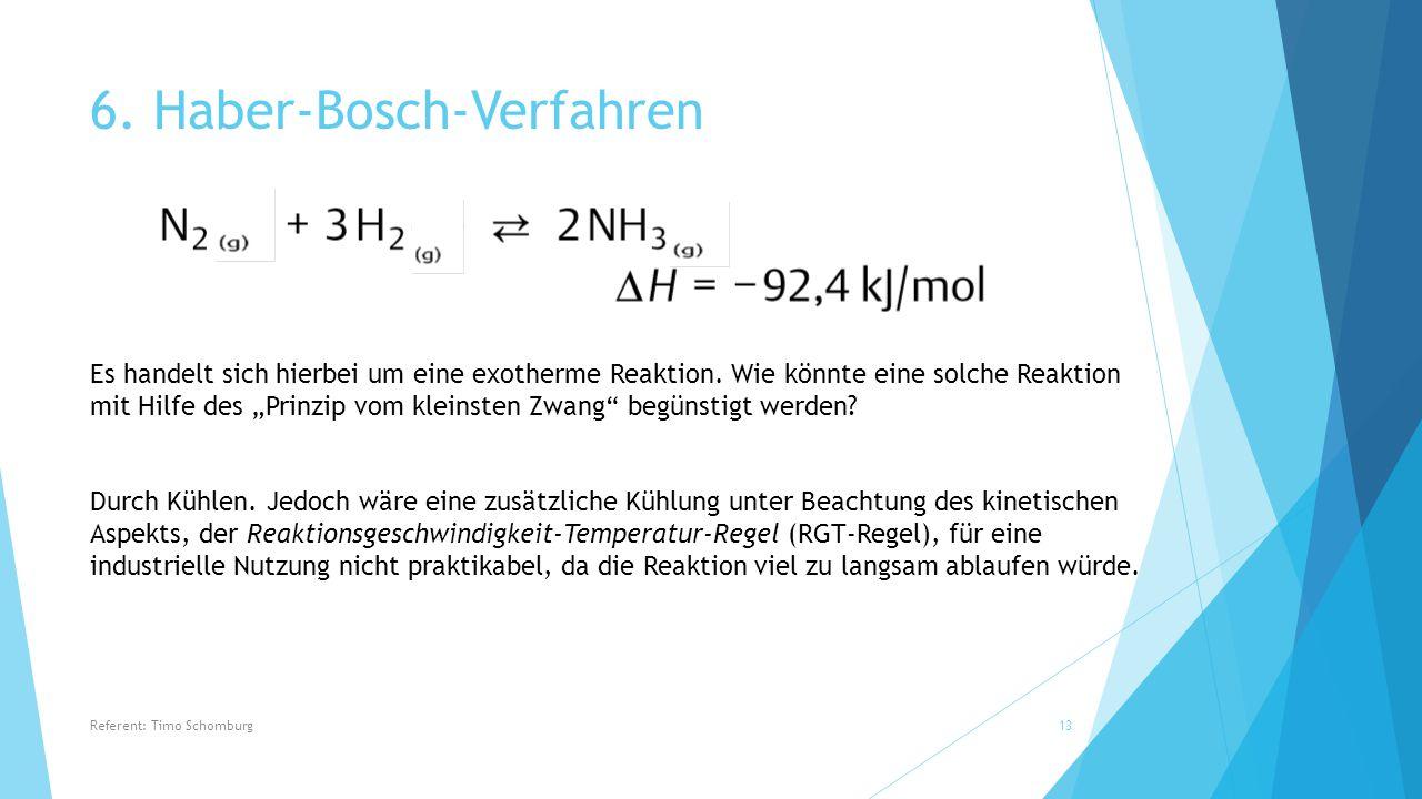 """6. Haber-Bosch-Verfahren Es handelt sich hierbei um eine exotherme Reaktion. Wie könnte eine solche Reaktion mit Hilfe des """"Prinzip vom kleinsten Zwan"""