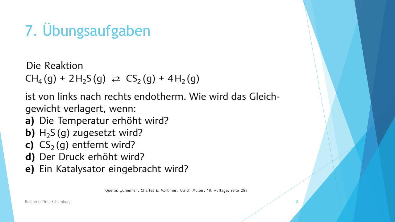 """7. Übungsaufgaben Referent: Timo Schomburg18 Quelle: """"Chemie"""", Charles E. Mortimer, Ulrich Müller, 10. Auflage, Seite 289"""