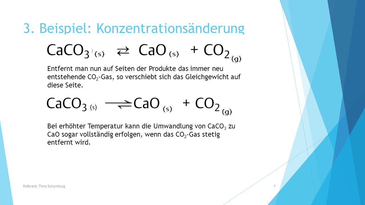 3. Beispiel: Konzentrationsänderung Entfernt man nun auf Seiten der Produkte das immer neu entstehende CO 2 -Gas, so verschiebt sich das Gleichgewicht