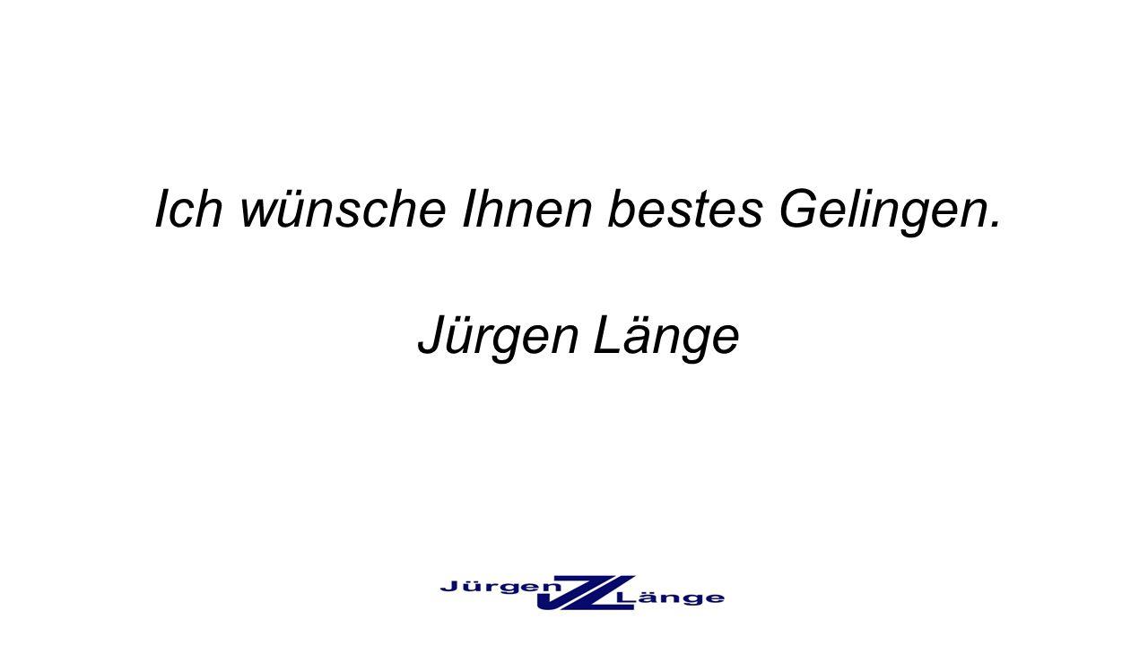 Ich wünsche Ihnen bestes Gelingen. Jürgen Länge