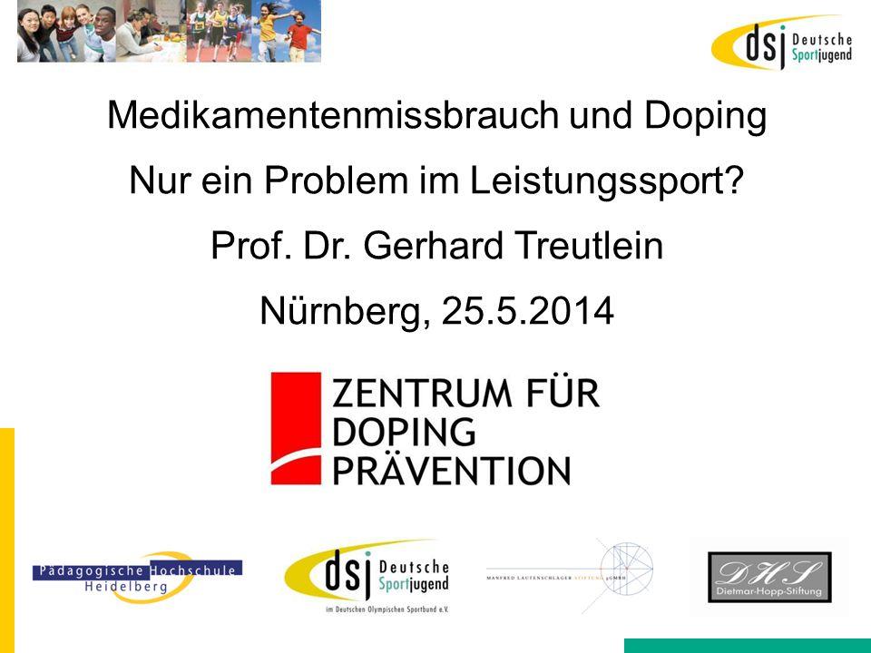 Medikamentenmissbrauch und Doping Nur ein Problem im Leistungssport? Prof. Dr. Gerhard Treutlein Nürnberg, 25.5.2014