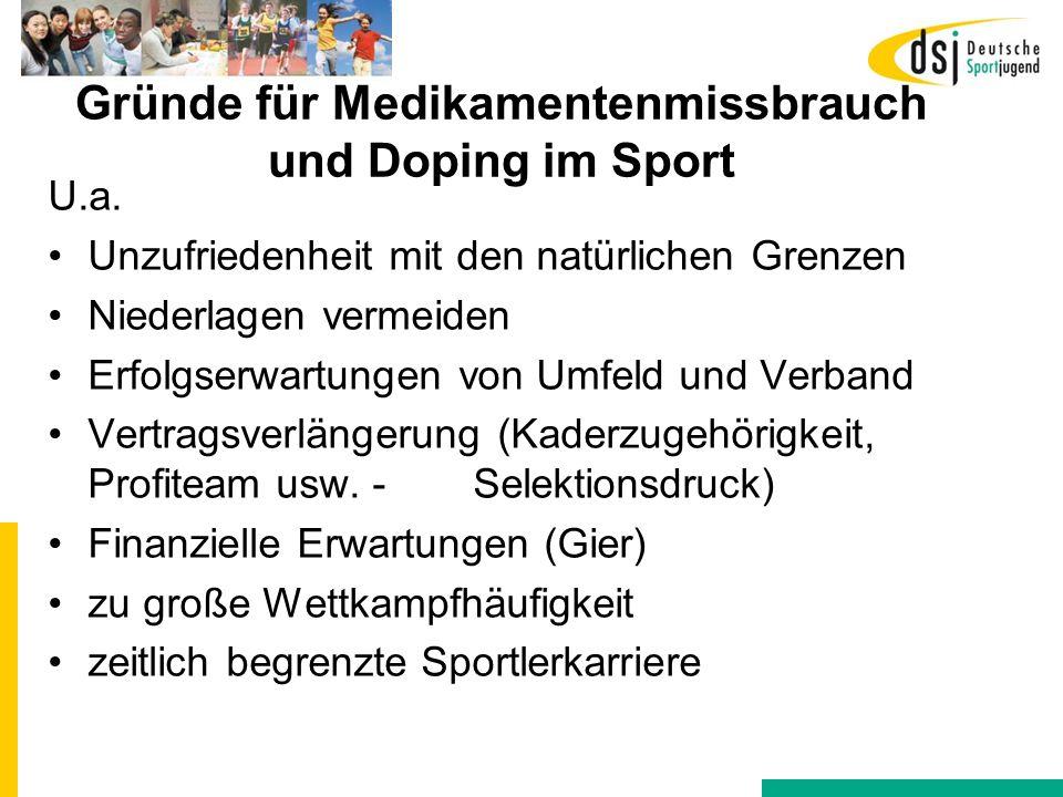 Gründe für Medikamentenmissbrauch und Doping im Sport U.a. Unzufriedenheit mit den natürlichen Grenzen Niederlagen vermeiden Erfolgserwartungen von Um