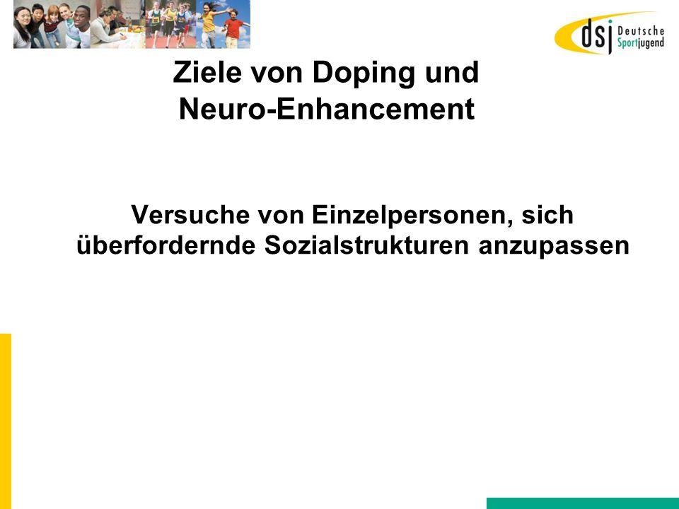 Ziele von Doping und Neuro-Enhancement Versuche von Einzelpersonen, sich überfordernde Sozialstrukturen anzupassen