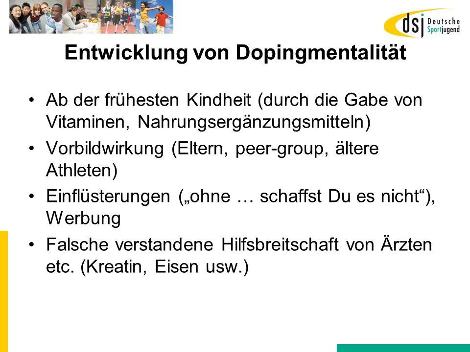 Entwicklung von Dopingmentalität Ab der frühesten Kindheit (durch die Gabe von Vitaminen, Nahrungsergänzungsmitteln) Vorbildwirkung (Eltern, peer-grou