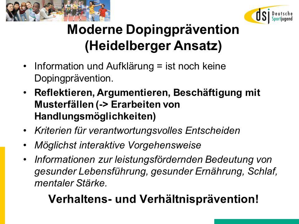 Moderne Dopingprävention (Heidelberger Ansatz) Information und Aufklärung = ist noch keine Dopingprävention. Reflektieren, Argumentieren, Beschäftigun