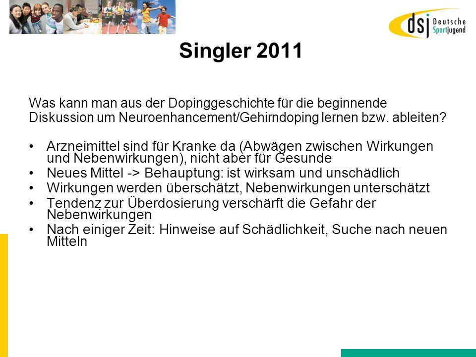 Singler 2011 Was kann man aus der Dopinggeschichte für die beginnende Diskussion um Neuroenhancement/Gehirndoping lernen bzw. ableiten? Arzneimittel s
