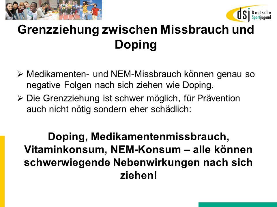Grenzziehung zwischen Missbrauch und Doping  Medikamenten- und NEM-Missbrauch können genau so negative Folgen nach sich ziehen wie Doping.  Die Gren