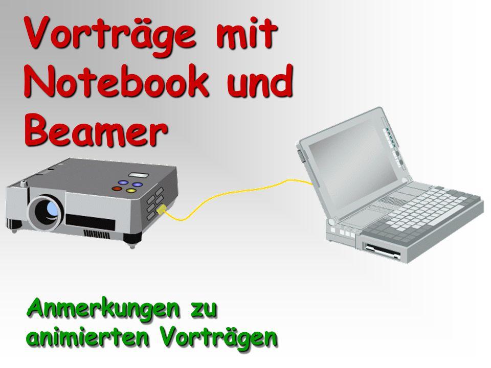 Vorträge mit Notebook und Beamer Anmerkungen zu animierten Vorträgen