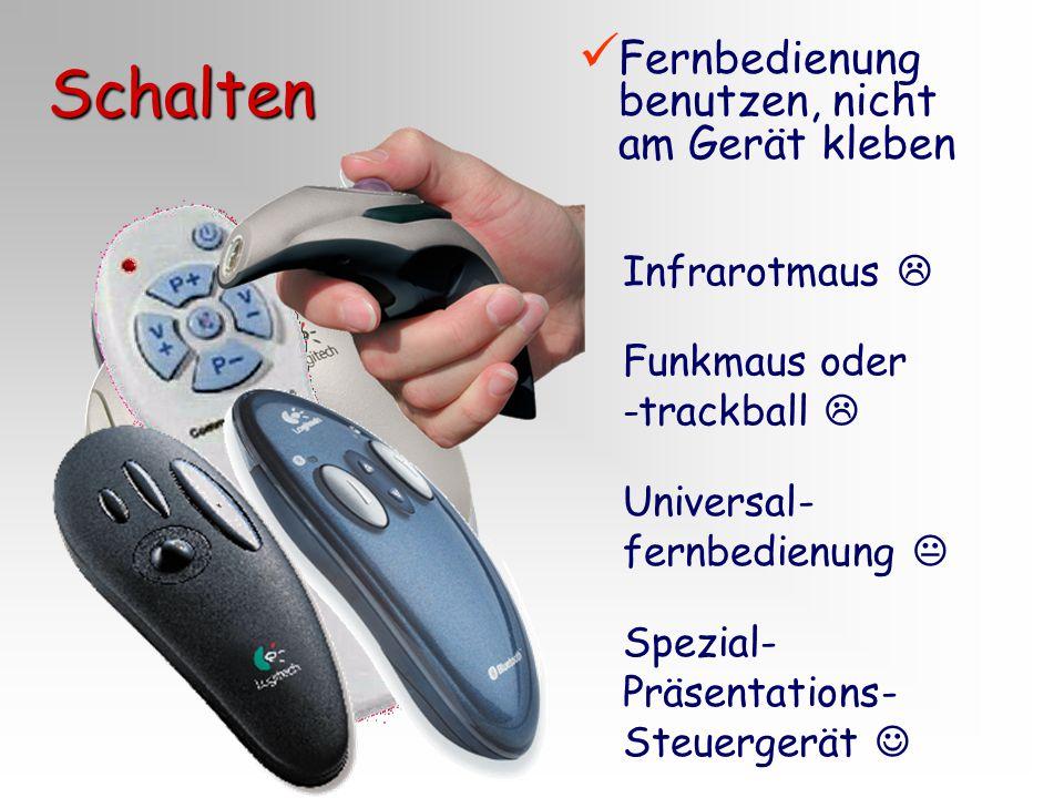 Schalten Fernbedienung benutzen, nicht am Gerät kleben Infrarotmaus  Funkmaus oder -trackball  Universal- fernbedienung  Spezial- Präsentations- St