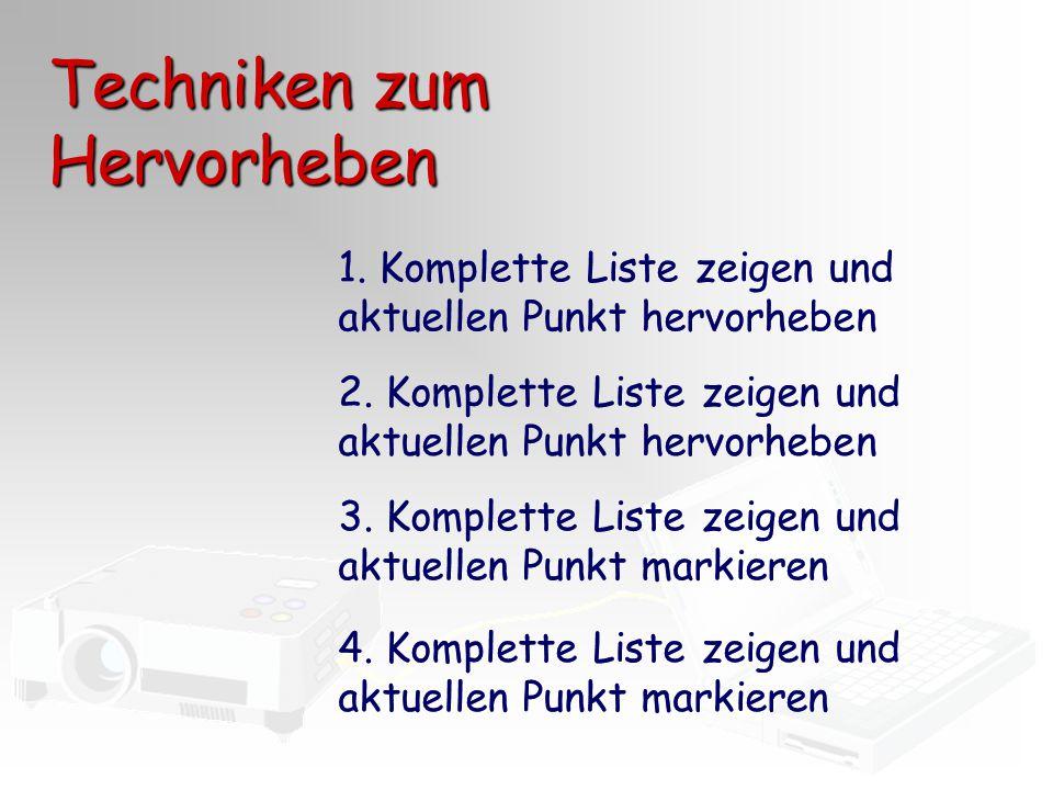 Techniken zum Hervorheben 1. Komplette Liste zeigen und aktuellen Punkt hervorheben 3. Komplette Liste zeigen und aktuellen Punkt markieren 2. Komplet