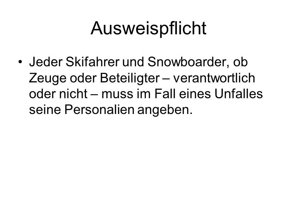 Ausweispflicht Jeder Skifahrer und Snowboarder, ob Zeuge oder Beteiligter – verantwortlich oder nicht – muss im Fall eines Unfalles seine Personalien
