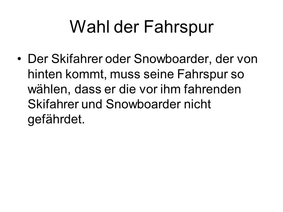 Wahl der Fahrspur Der Skifahrer oder Snowboarder, der von hinten kommt, muss seine Fahrspur so wählen, dass er die vor ihm fahrenden Skifahrer und Sno