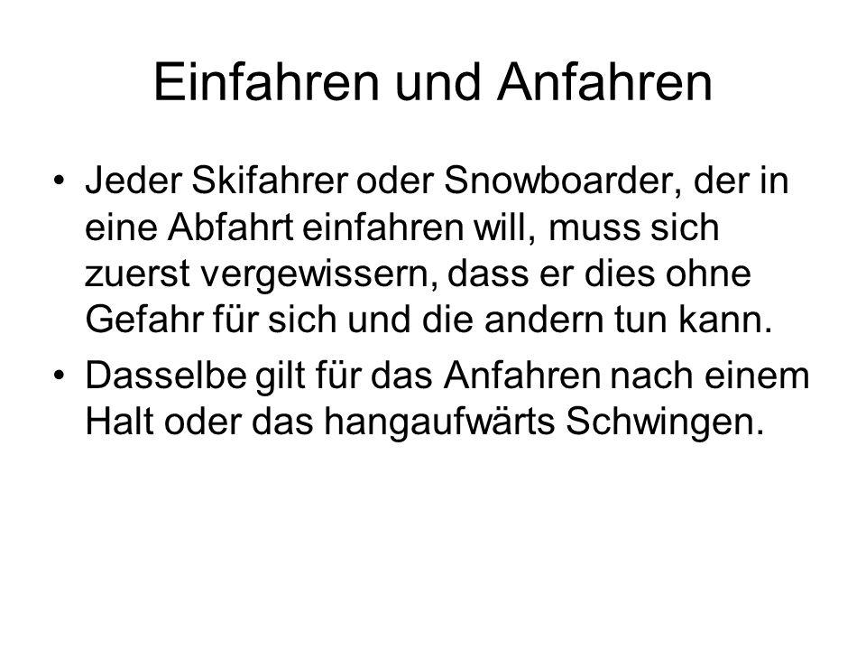Einfahren und Anfahren Jeder Skifahrer oder Snowboarder, der in eine Abfahrt einfahren will, muss sich zuerst vergewissern, dass er dies ohne Gefahr f