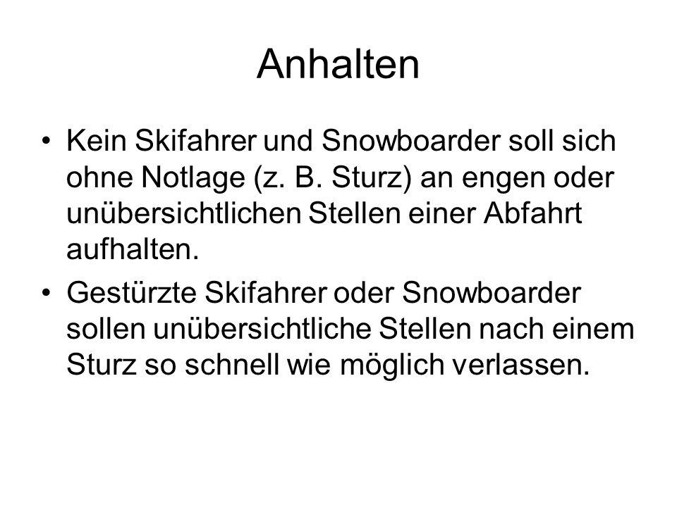 Anhalten Kein Skifahrer und Snowboarder soll sich ohne Notlage (z. B. Sturz) an engen oder unübersichtlichen Stellen einer Abfahrt aufhalten. Gestürzt